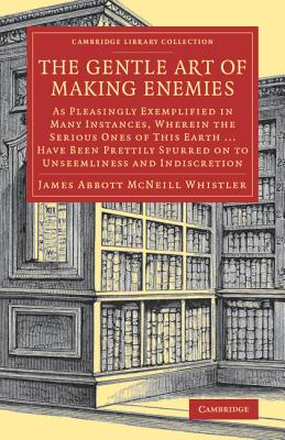 The Gentle Art of Making Enemies: As Pleasingly Exemplified in Many Instances, Wherein the Serious Ones of This Earth...Have Been Prettily Spurred on ... Library Collection - Art and Architecture), Whistler, James Abbott NcNeill