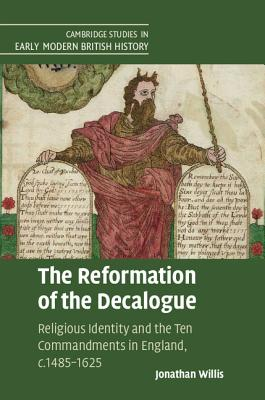 Image for The Reformation of the Decalogue: Religious Identity and the Ten Commandments in England, c.1485-1625 (Cambridge Studies in Early Modern British History)