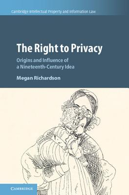 Image for The Right to Privacy: Origins and Influence of a Nineteenth-Century Idea (Cambridge Intellectual Property and Information Law)