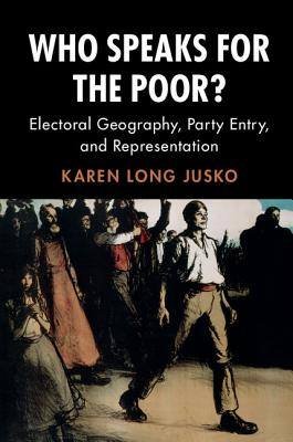 Image for Who Speaks for the Poor?: Electoral Geography, Party Entry, and Representation (Cambridge Studies in Comparative Politics)