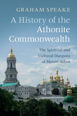 Image for A History of the Athonite Commonwealth: The Spiritual and Cultural Diaspora of Mount Athos