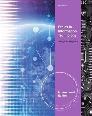 Ethics in Information Technology 4th Edition, George Walter Reynolds (Author)