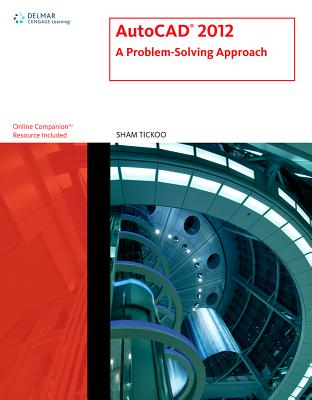 AutoCAD 2012: A Problem Solving Approach, Tickoo, Sham