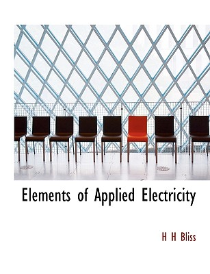 Elements of Applied Electricity, Bliss, H H
