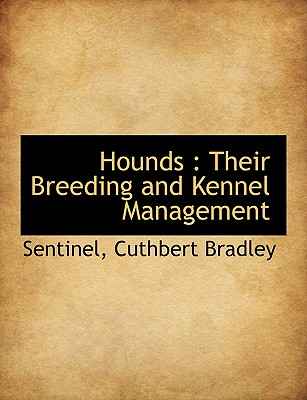 Hounds: Their Breeding and Kennel Management, Sentinel; Bradley, Cuthbert