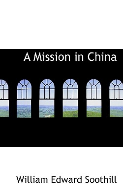 A Mission in China, Soothill, William Edward