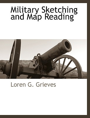 Military Sketching and Map Reading, Grieves, Loren G.