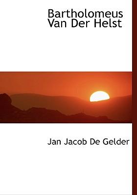 Bartholomeus Van Der Helst (Dutch Edition), De Gelder, Jan Jacob