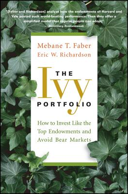 Image for The Ivy Portfolio: How to Invest Like the Top Endowments and Avoid Bear Markets