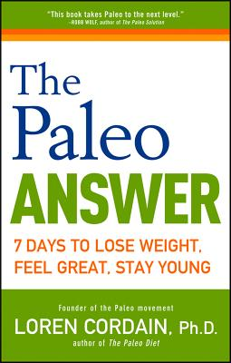 The Paleo Answer: 7 Days to Lose Weight, Feel Great, Stay Young, Cordain, Loren