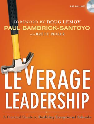 Leverage Leadership: A Practical Guide to Building Exceptional Schools, Bambrick-Santoyo, Paul
