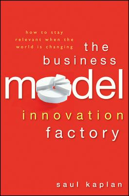 Image for The Business Model Innovation Factory: How to Stay Relevant When The World is Changing