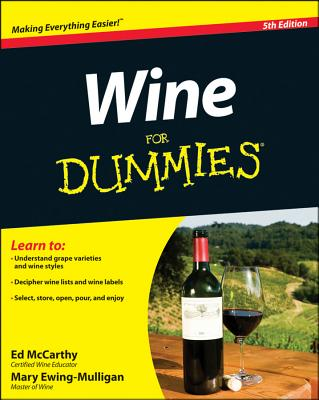 Wine For Dummies, Ed McCarthy,Mary Ewing-Mulligan