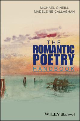 The Romantic Poetry Handbook (Wiley Blackwell Literature Handbooks), O'Neill, Michael; Callaghan, Madeleine