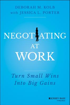 Image for Negotiating at Work: Turn Small Wins into Big Gains