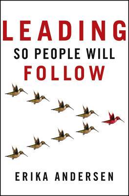 Leading So People Will Follow, Andersen, Erika