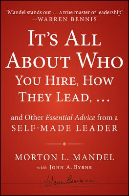 Image for It's All About Who You Hire, How They Lead...and Other Essential Advice from a Self-Made Leader