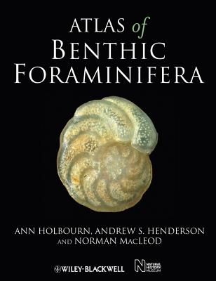 Atlas of Benthic Foraminifera, Holbourn, Ann; Henderson, Andrew S.; Macleod, Norman