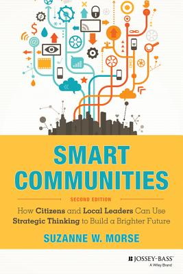 Image for Smart Communities: How Citizens and Local Leaders Can Use Strategic Thinking to Build a Brighter Future (Essential Texts for Nonprofit and Public Leadership and Management)