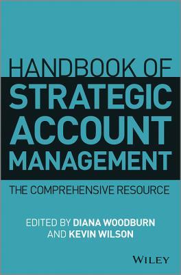 Handbook of Strategic Account Management: A Comprehensive Resource, Woodburn, Diana; Wilson, Kevin