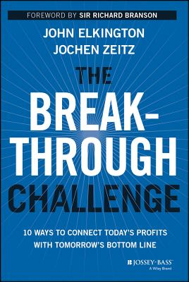 Image for The Breakthrough Challenge: 10 Ways to Connect Today's Profits With Tomorrow's Bottom Line