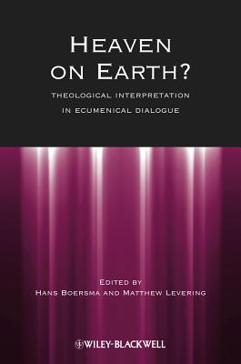 Heaven on Earth: Theological Interpretation in Ecumenical Dialogue, Hans Boersma