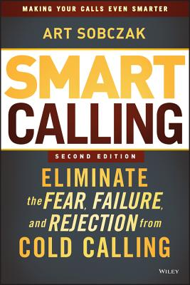 Image for Smart Calling: Eliminate the Fear, Failure, and Rejection from Cold Calling