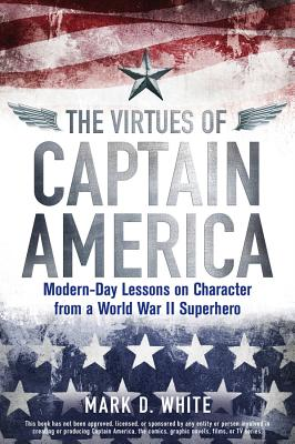 Image for The Virtues of Captain America: Modern-Day Lessons on Character from a World War II Superhero