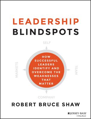 Image for Leadership Blindspots: How Successful Leaders Identify and Overcome the Weaknesses That Matter