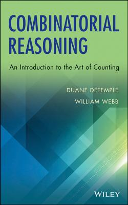 Combinatorial Reasoning: An Introduction to the Art of Counting, DeTemple, Duane; Webb, William
