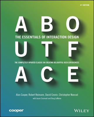 About Face: The Essentials of Interaction Design, Alan Cooper, Robert Reimann, David Cronin, Christopher Noessel