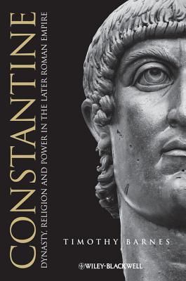 Constantine: Dynasty, Religion and Power in the Later Roman Empire, Barnes, Timothy D.