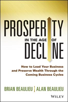 Image for Prosperity in The Age of Decline: How to Lead Your Business and Preserve Wealth Through the Coming Business Cycles