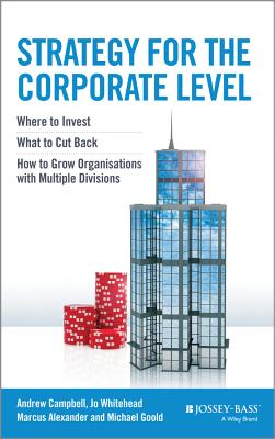 Image for Strategy for the Corporate Level: Where to Invest, What to Cut Back and How to Grow Organisations with Multiple Divisions