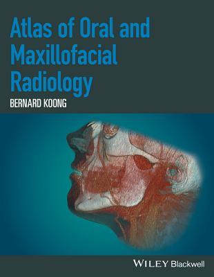 Atlas of Oral and Maxillofacial Radiology, Koong, Bernard