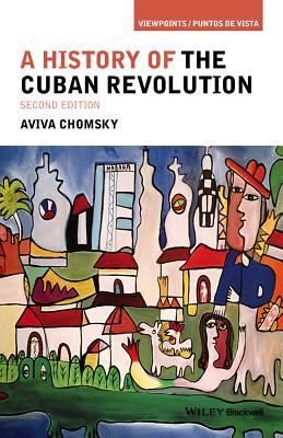 A History of the Cuban Revolution (Viewpoints/Puntos de Vista), Chomsky, Aviva