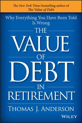 Image for Value of Debt in Retirement: Why Everything You Have Been Told Is Wrong