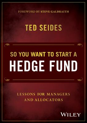 Image for So You Want to Start a Hedge Fund: Lessons for Managers and Allocators