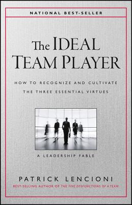 Image for The Ideal Team Player: How to Recognize and Cultivate The Three Essential Virtues