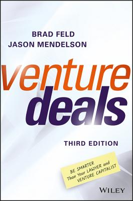 Venture Deals: Be Smarter Than Your Lawyer and Venture Capitalist, Feld, Brad; Mendelson, Jason