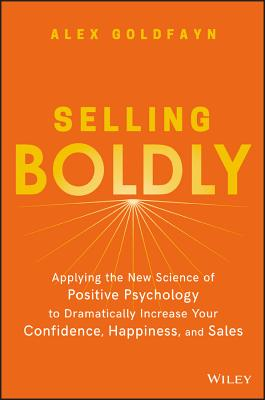 Image for Selling Boldly: Applying the New Science of Positive Psychology to Dramatically Increase Your Confidence, Happiness, and Sales