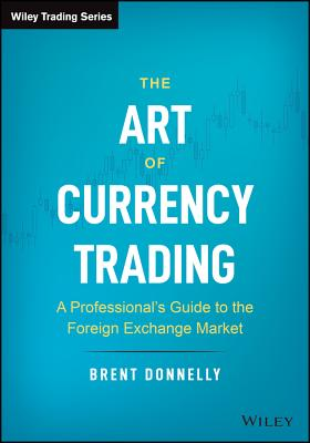 Image for The Art of Currency Trading: A Professional's Guide to the Foreign Exchange Market (Wiley Trading)