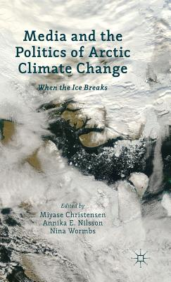 Media and the Politics of Arctic Climate Change: When the Ice Breaks
