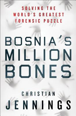 Image for Bosnia's Million Bones: Solving the World's Greatest Forensic Puzzle