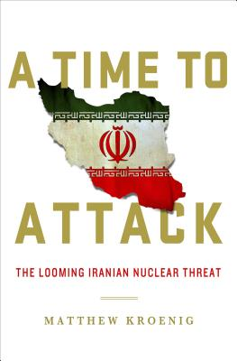 Image for TIME TO ATTACK, A THE LOOMING IRANIAN NUCLEAR THREAT