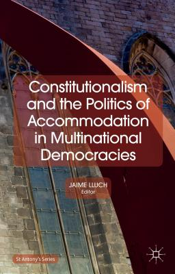 Image for Constitutionalism and the Politics of Accommodation in Multinational Democracies (St Antony's Series)