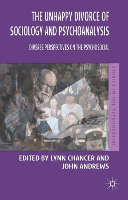 The Unhappy Divorce of Sociology and Psychoanalysis: Diverse Perspectives on the Psychosocial (Studies in the Psychosocial), Chancer, Lynn; Andrews, John