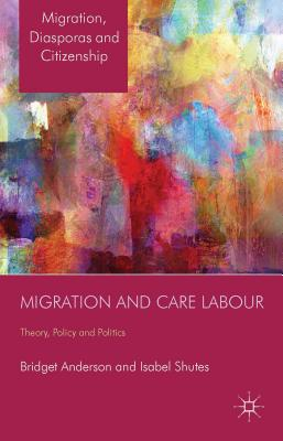 Image for Migration and Care Labour: Theory, Policy and Politics (Migration, Diasporas and Citizenship)