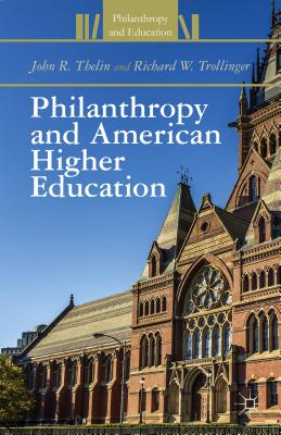 Philanthropy and American Higher Education (Philanthropy and Education), Thelin, J.; Trollinger, R.