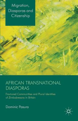 Image for African Transnational Diasporas: Fractured Communities and Plural Identities of Zimbabweans in Britain (Migration, Diasporas and Citizenship)